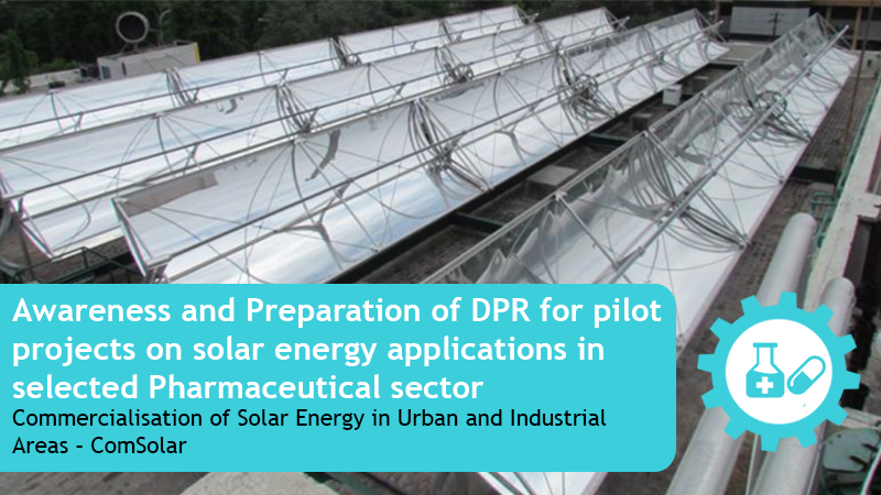 Awareness and Preparation of DPR for pilot projects on solar energy applications in selected Pharmaceutical sector.