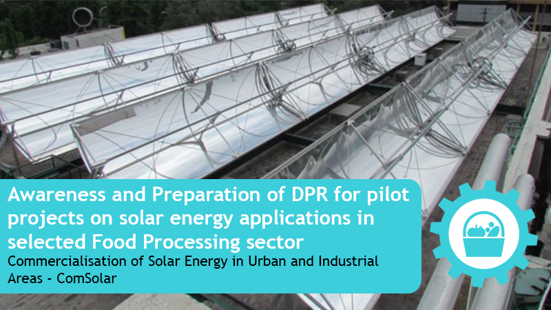 Awareness and Preparation of DPR for pilot projects on solar energy applications in selected Food sector.