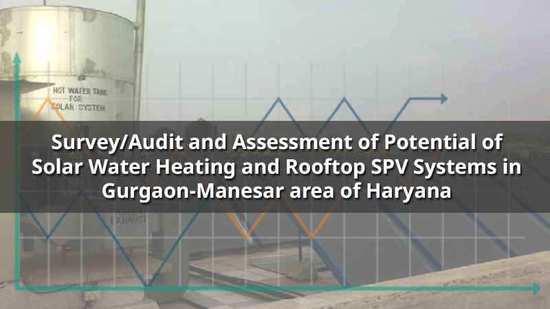 Survey/Audit of and Assessment of Potential of Solar Water Heaters and rooftop Solar PV in Gurgaon/Manesar area of Haryana